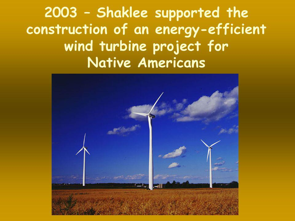 2003 – Shaklee supported the construction of an energy-efficient wind turbine project for