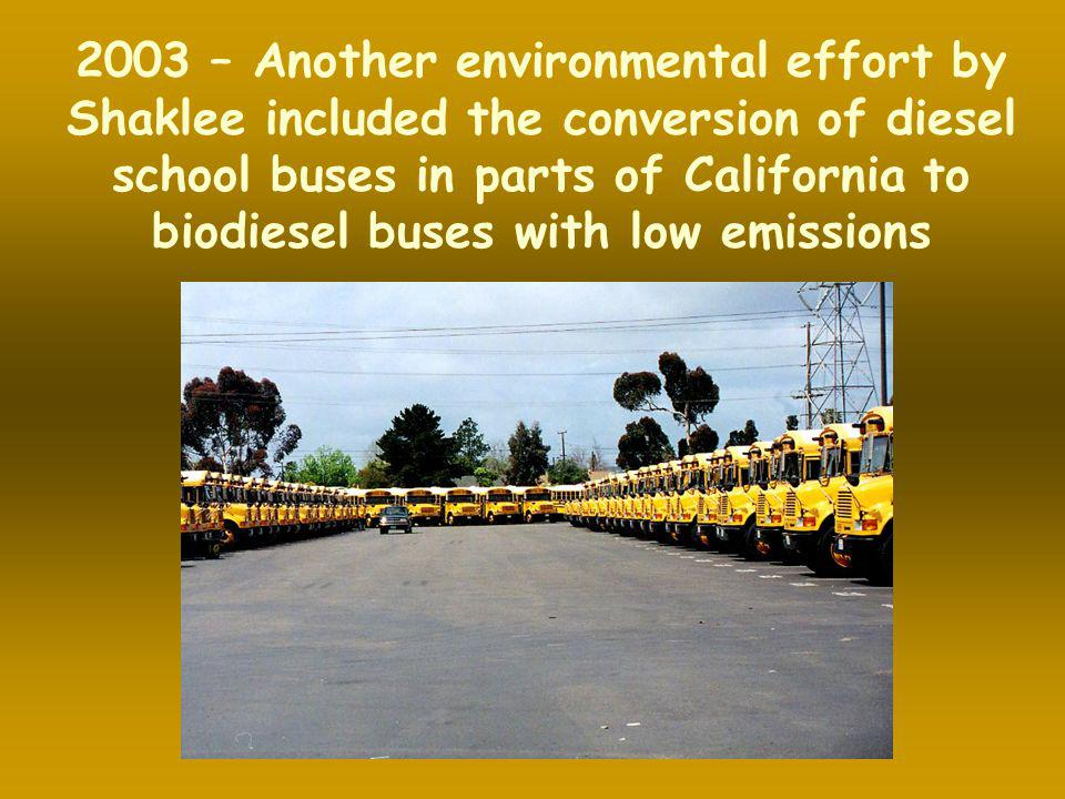 2003 – Another environmental effort by Shaklee included the conversion of diesel school buses in parts of California to biodiesel buses with low emissions