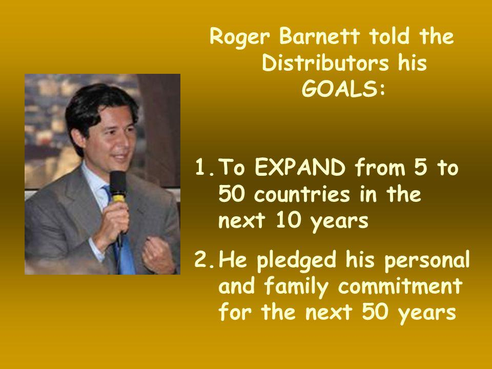 Roger Barnett told the Distributors his GOALS:
