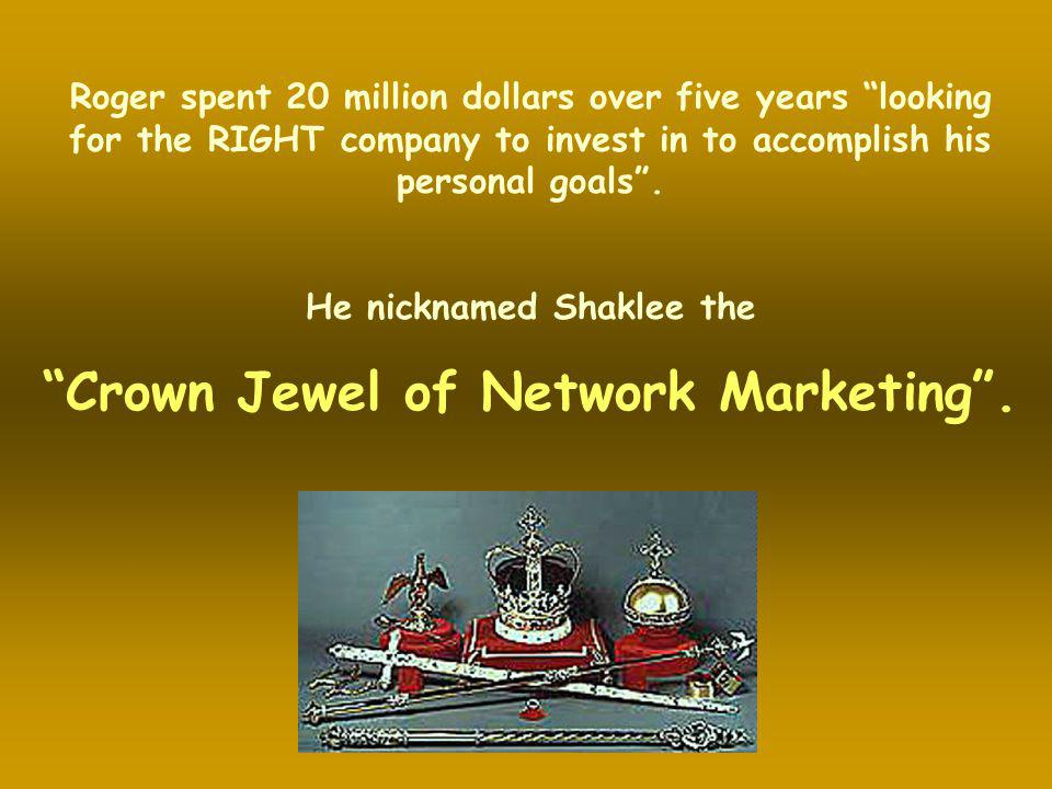 He nicknamed Shaklee the Crown Jewel of Network Marketing .