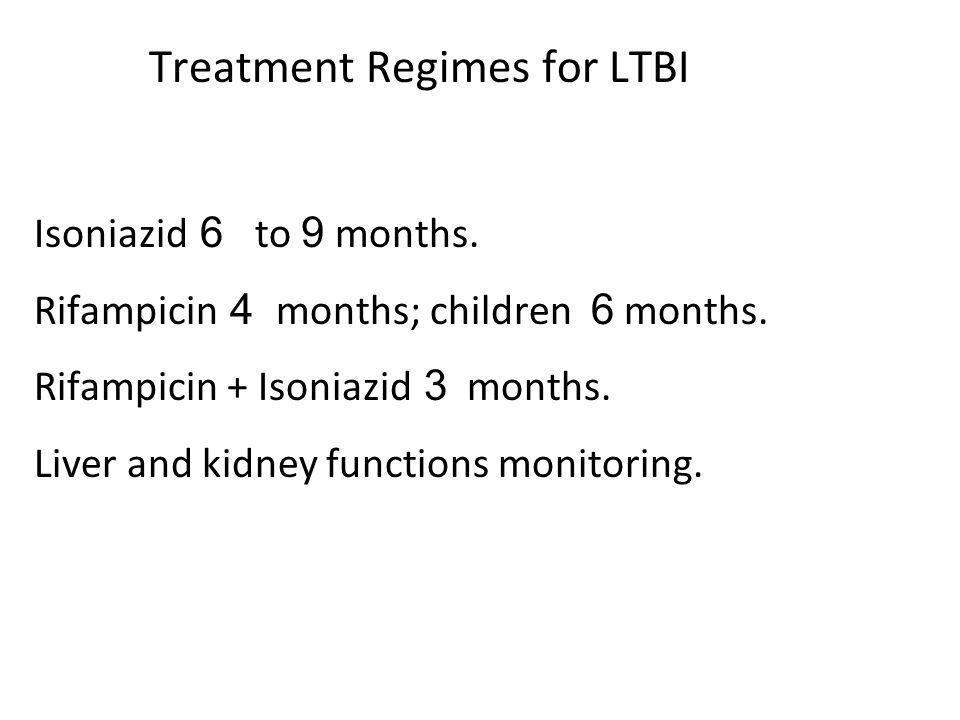 Rifampicin 4 months; children 6 months.