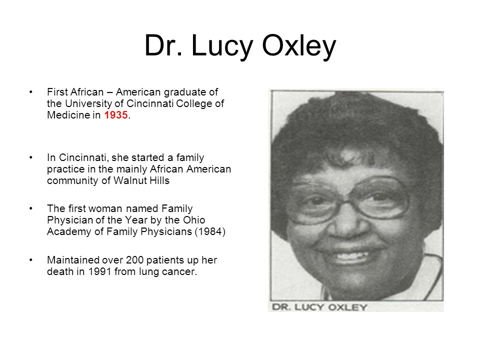 Dr. Lucy Oxley First African – American graduate of the University of Cincinnati College of Medicine in 1935.