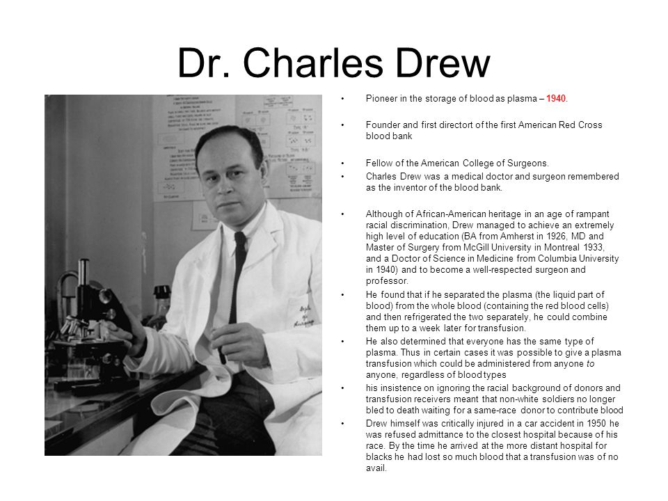 Dr. Charles Drew Pioneer in the storage of blood as plasma – 1940.