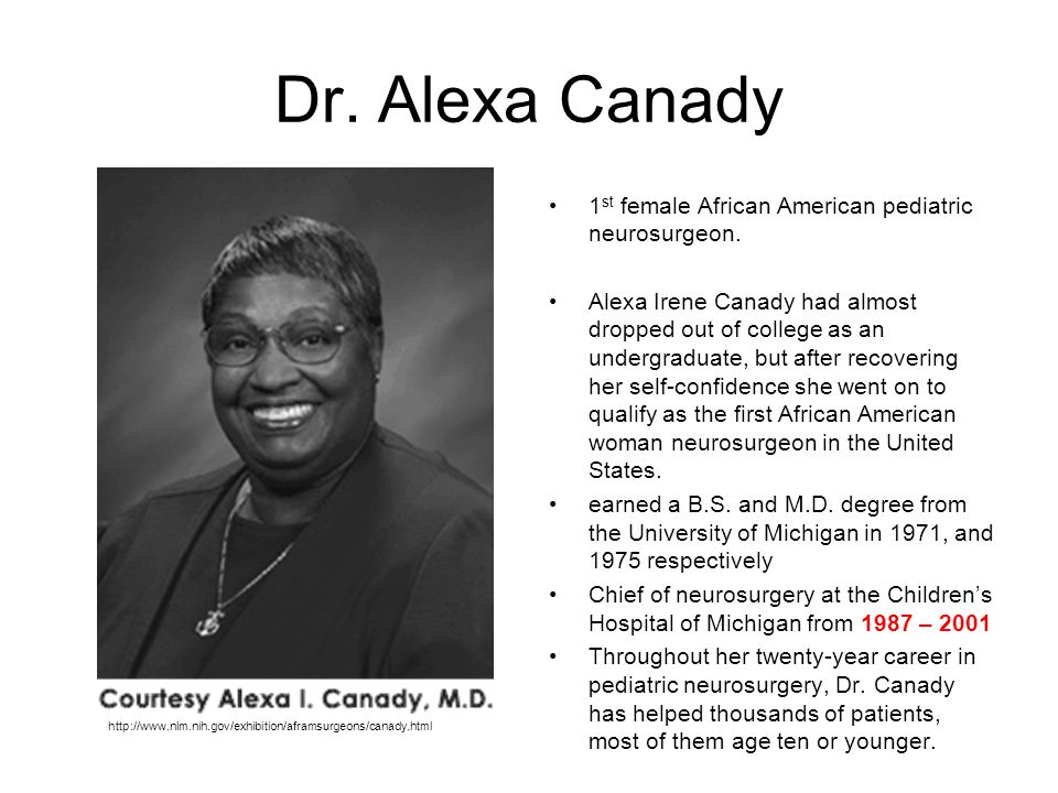 Dr. Alexa Canady 1st female African American pediatric neurosurgeon.