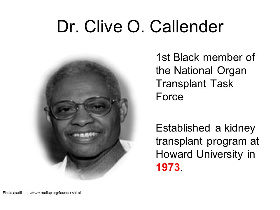 Dr. Clive O. Callender 1st Black member of the National Organ Transplant Task Force.