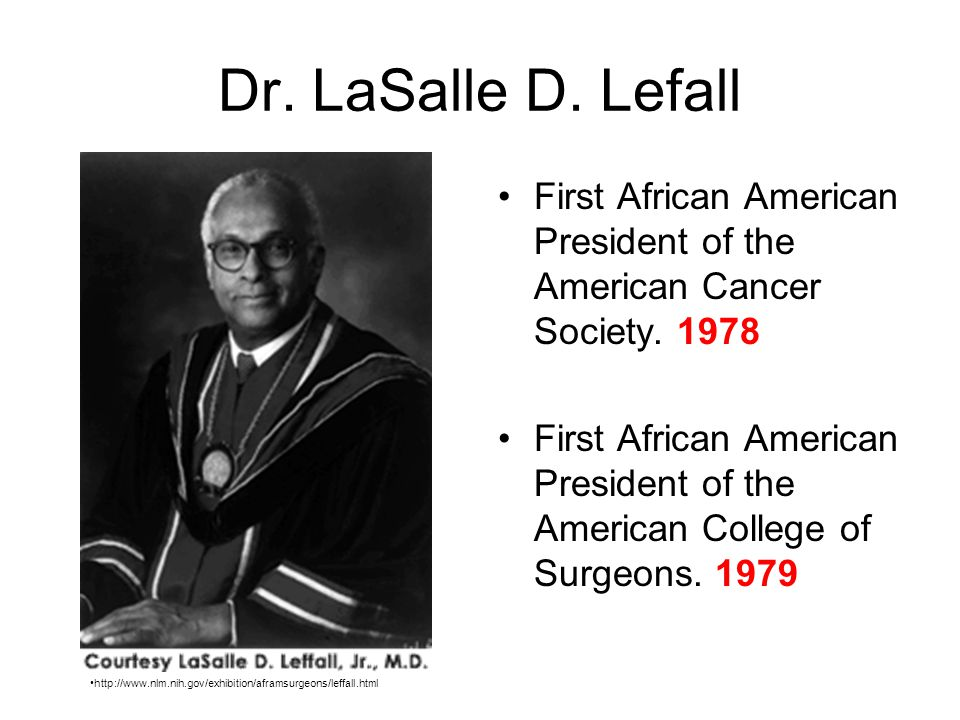 Dr. LaSalle D. Lefall First African American President of the American Cancer Society. 1978.