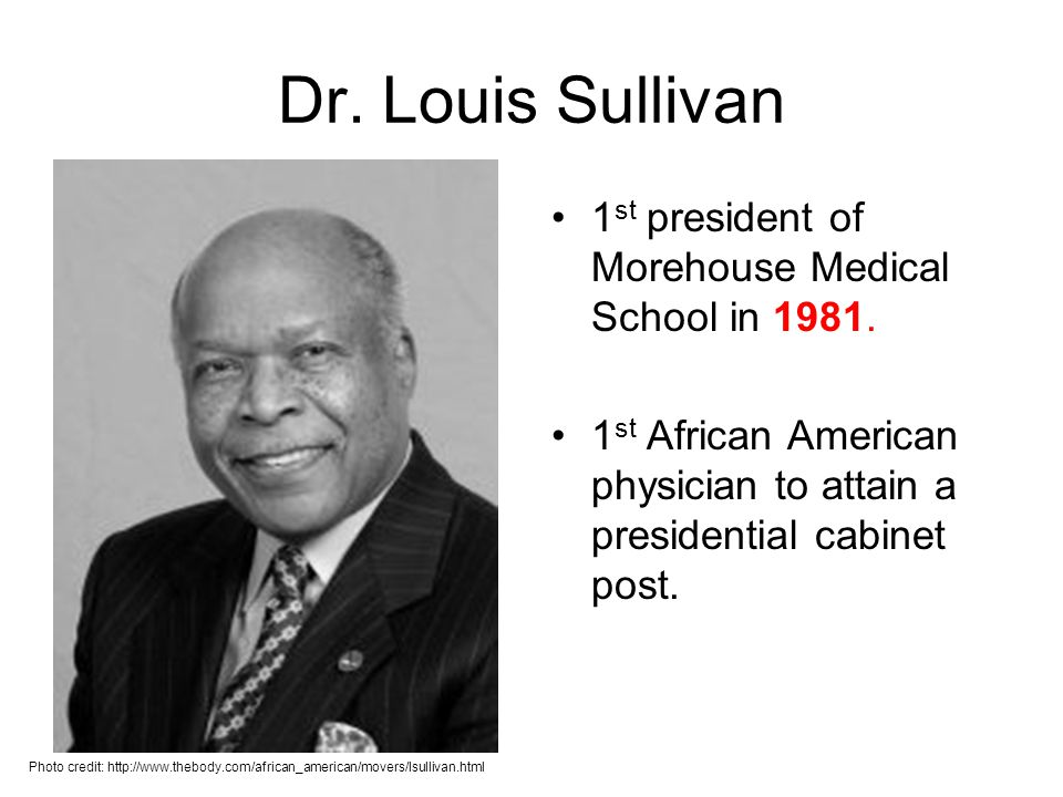 Dr. Louis Sullivan 1st president of Morehouse Medical School in 1981.
