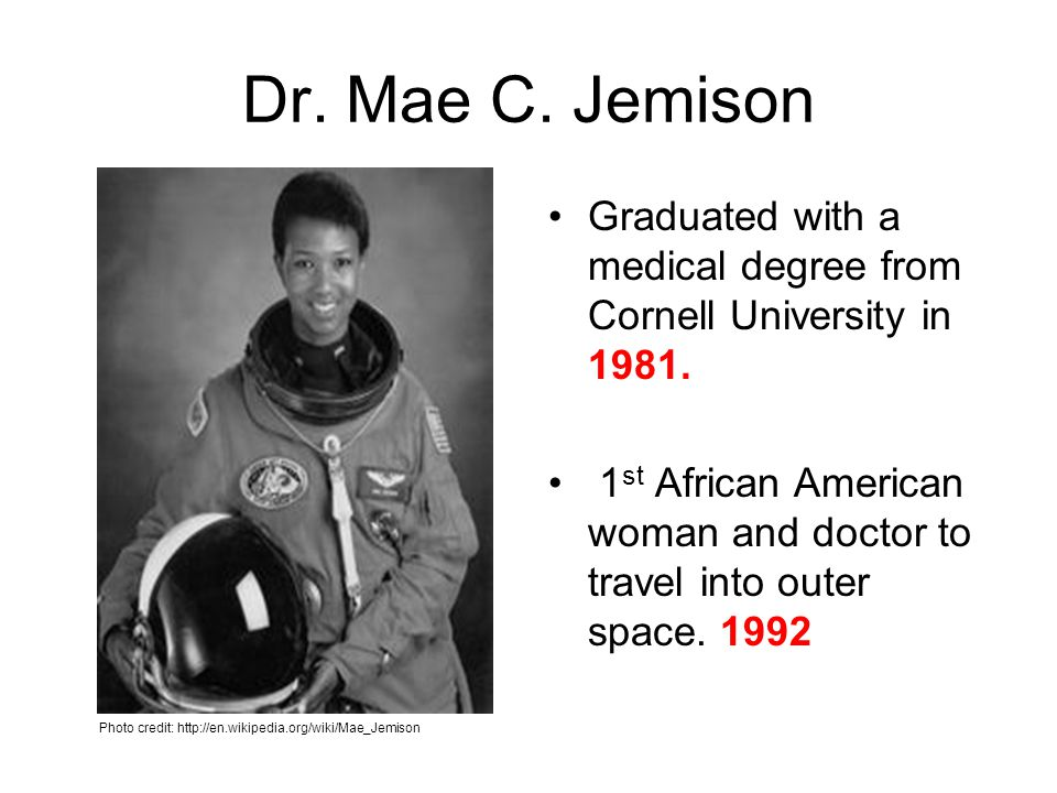 Dr. Mae C. Jemison Graduated with a medical degree from Cornell University in 1981.