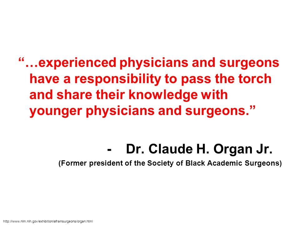 …experienced physicians and surgeons have a responsibility to pass the torch and share their knowledge with younger physicians and surgeons.