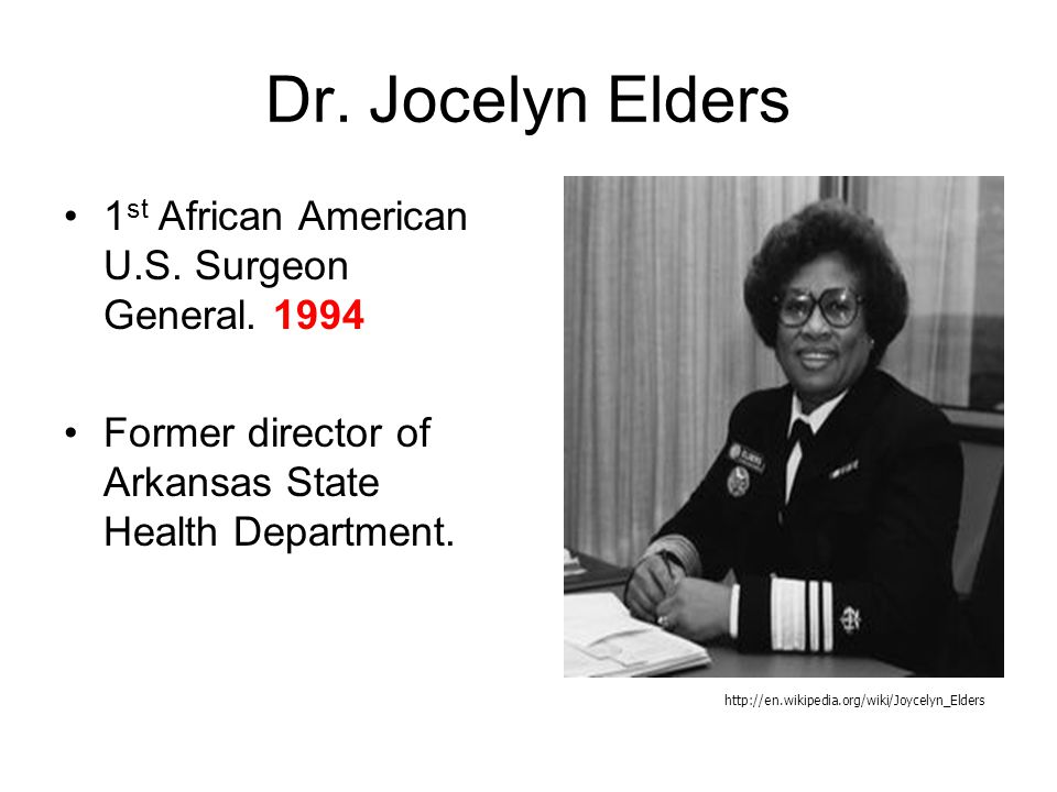 Dr. Jocelyn Elders 1st African American U.S. Surgeon General. 1994