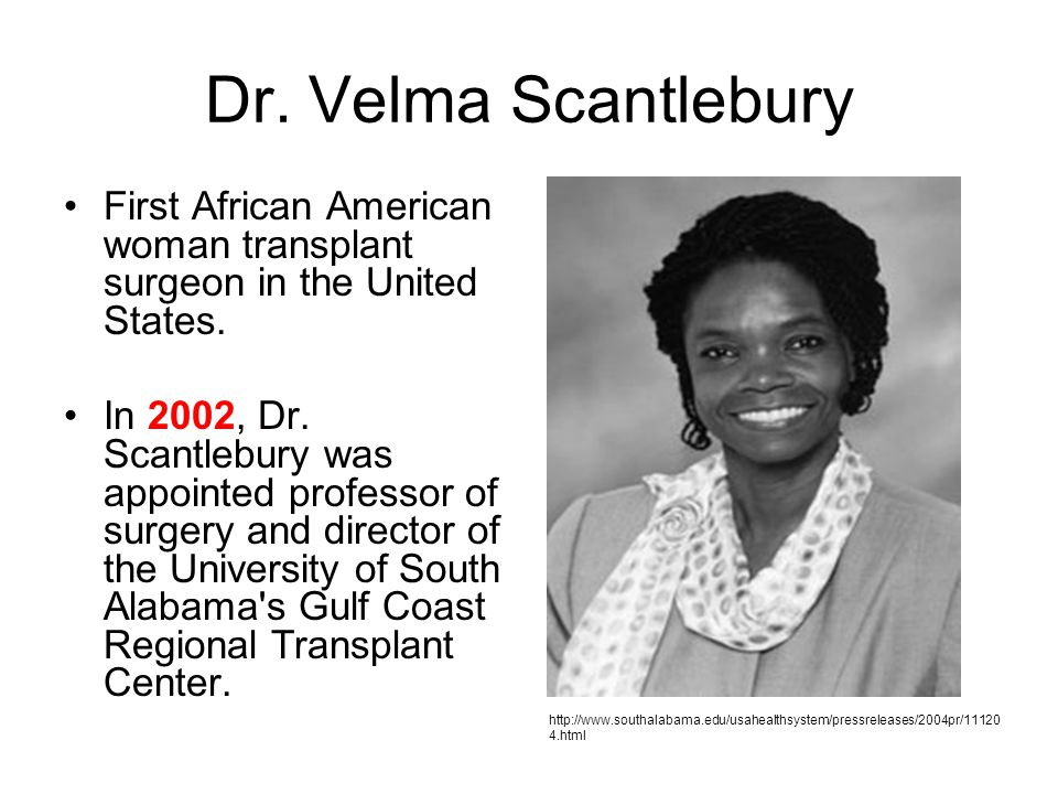 Dr. Velma Scantlebury First African American woman transplant surgeon in the United States.
