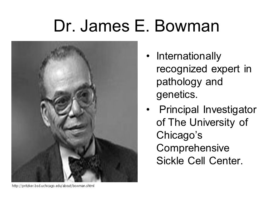 Dr. James E. Bowman Internationally recognized expert in pathology and genetics.