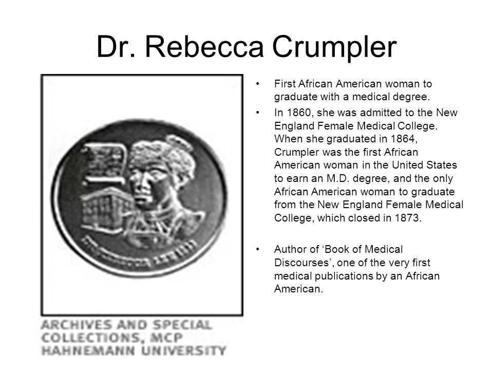 Dr. Rebecca Crumpler First African American woman to graduate with a medical degree.