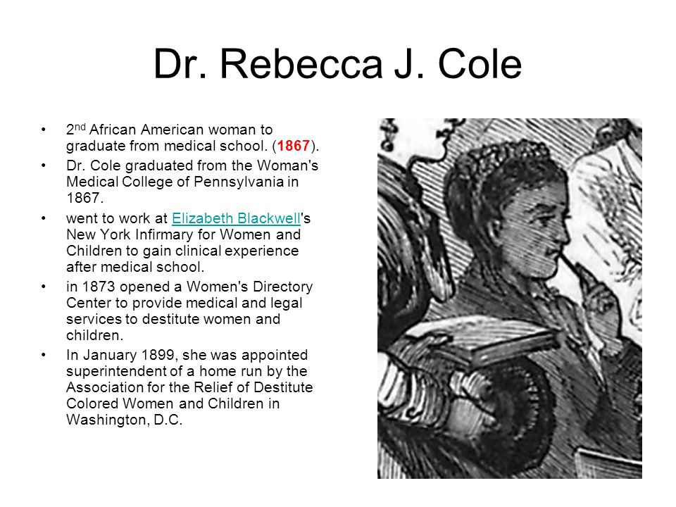 Dr. Rebecca J. Cole 2nd African American woman to graduate from medical school. (1867).