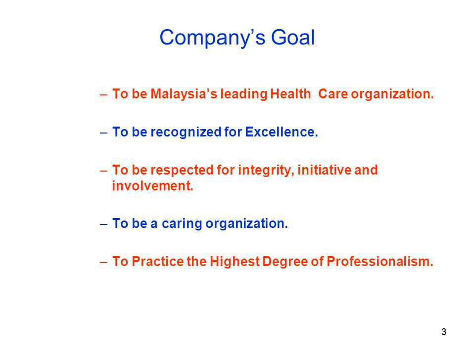 Company's Goal To be Malaysia's leading Health Care organization.