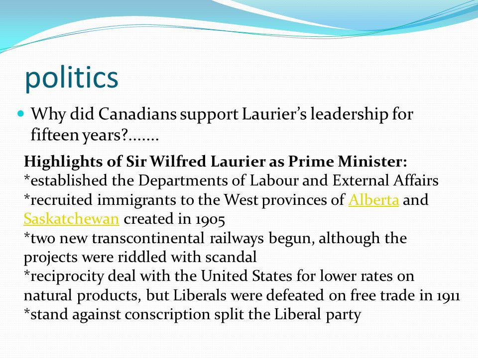 politics Why did Canadians support Laurier's leadership for fifteen years ....... Highlights of Sir Wilfred Laurier as Prime Minister: