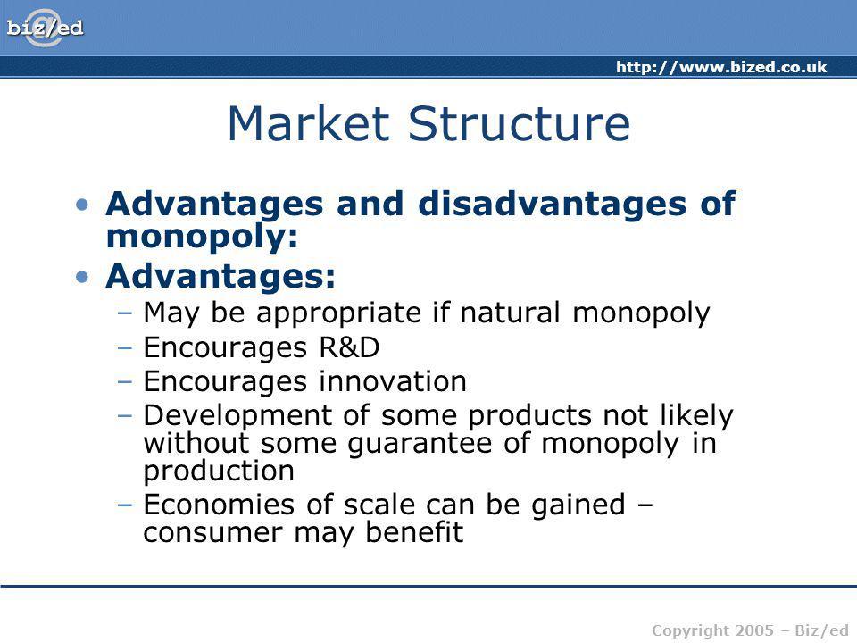 Market Structure Advantages and disadvantages of monopoly: Advantages: