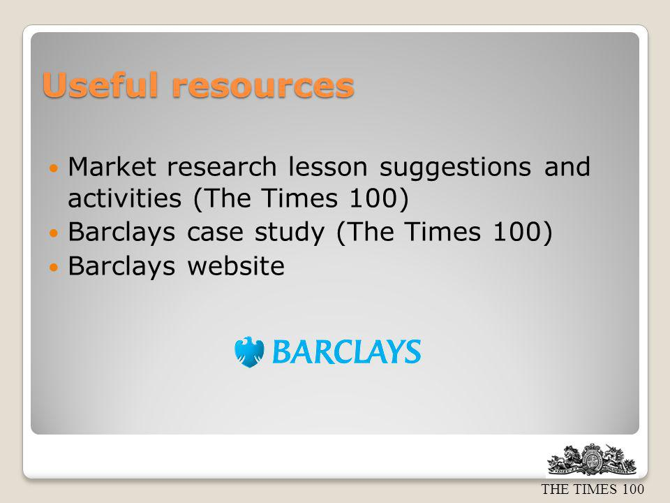 Useful resources Market research lesson suggestions and activities (The Times 100) Barclays case study (The Times 100)