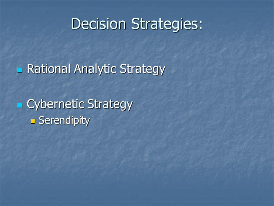 Decision Strategies: Rational Analytic Strategy Cybernetic Strategy