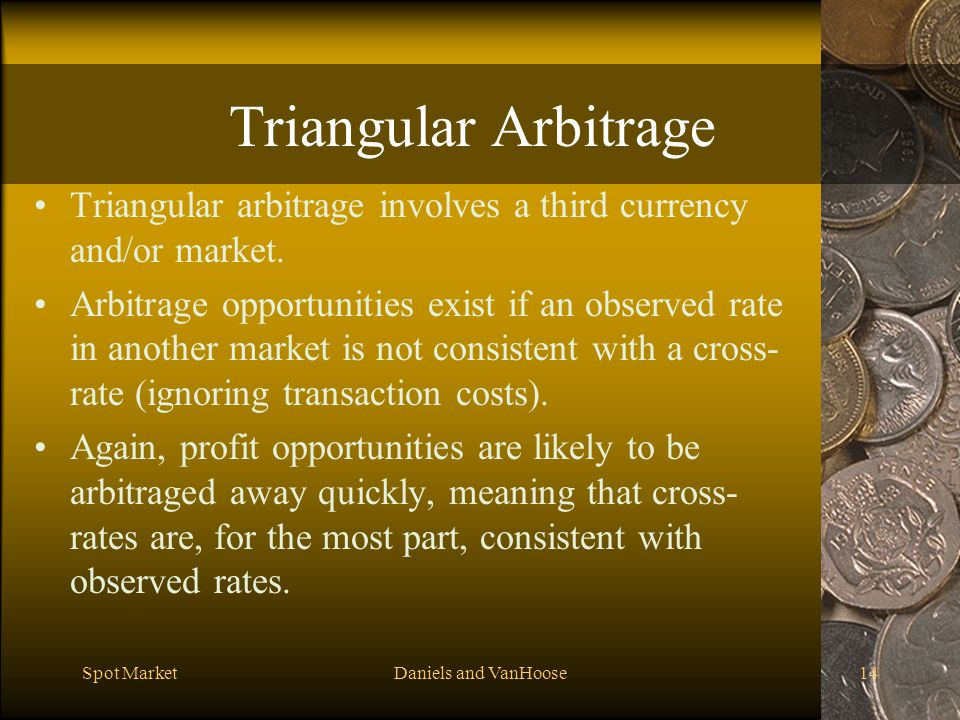 Triangular Arbitrage Triangular arbitrage involves a third currency and/or market.