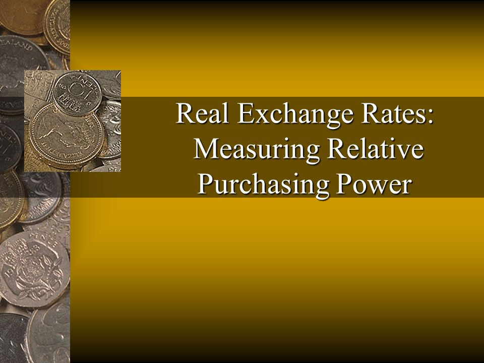 Real Exchange Rates: Measuring Relative Purchasing Power
