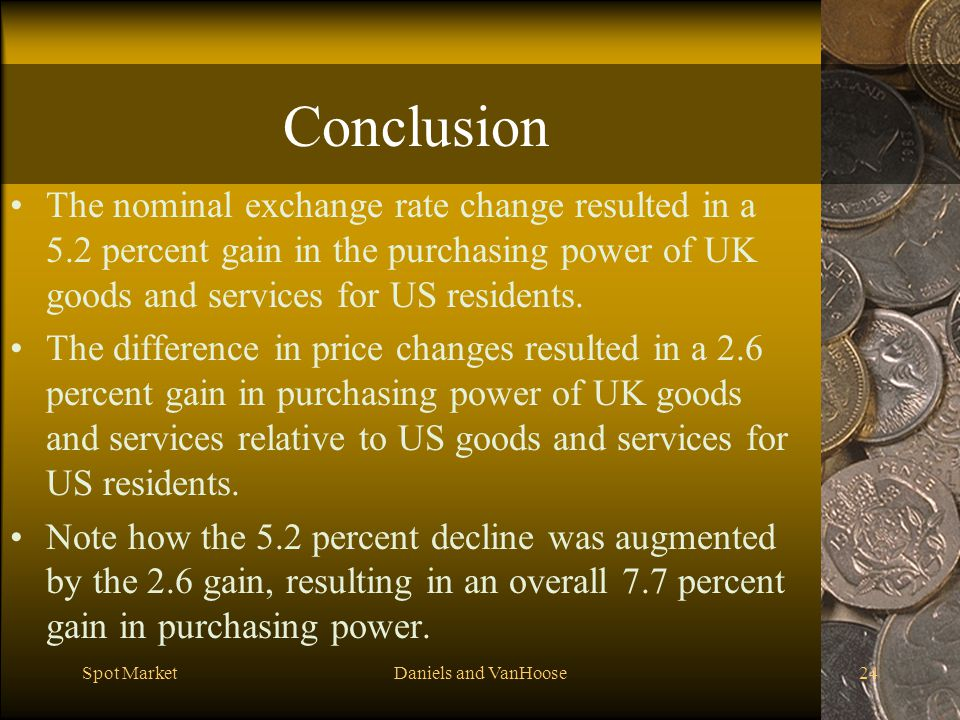 Conclusion The nominal exchange rate change resulted in a 5.2 percent gain in the purchasing power of UK goods and services for US residents.