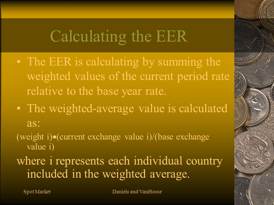 Calculating the EER The EER is calculating by summing the weighted values of the current period rate relative to the base year rate.