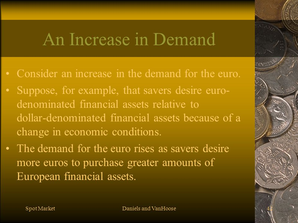 An Increase in Demand Consider an increase in the demand for the euro.