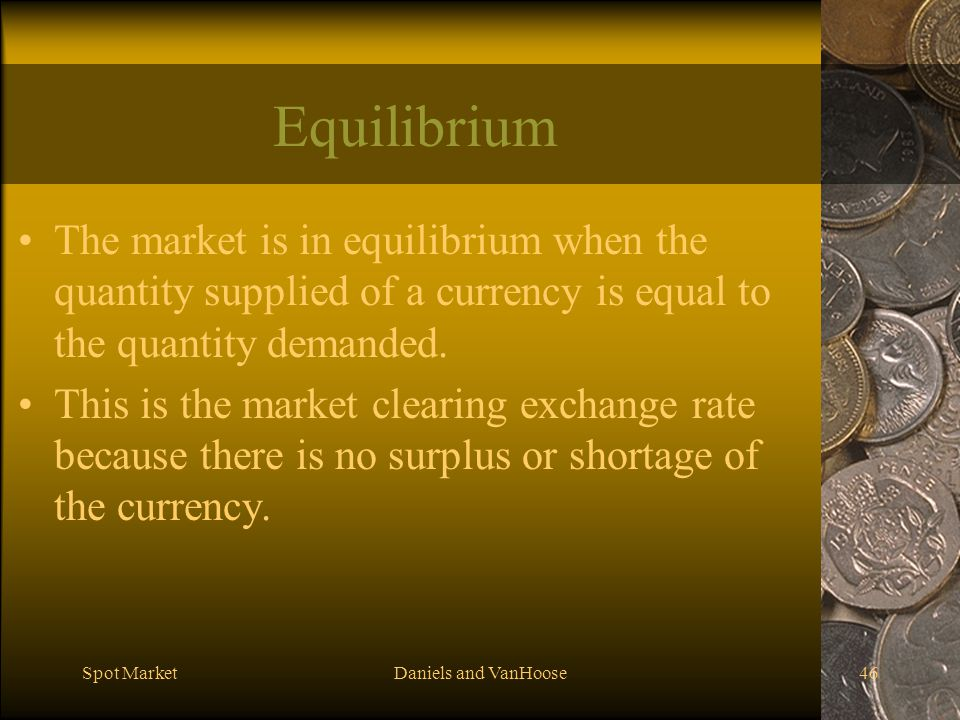 Equilibrium The market is in equilibrium when the quantity supplied of a currency is equal to the quantity demanded.