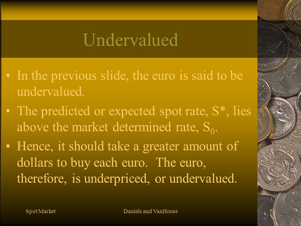 Undervalued In the previous slide, the euro is said to be undervalued.