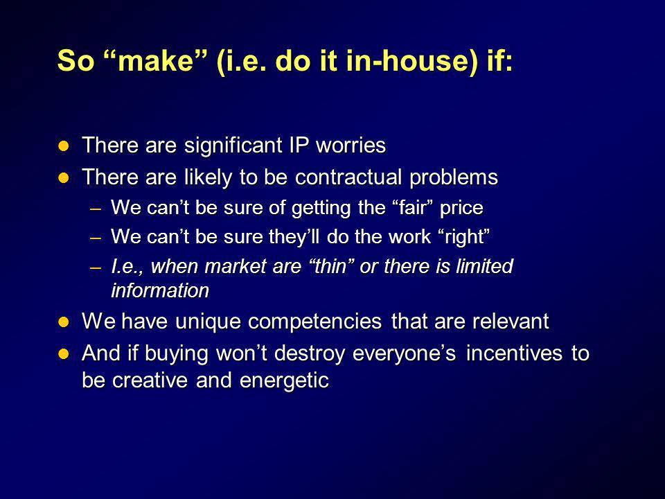 So make (i.e. do it in-house) if: