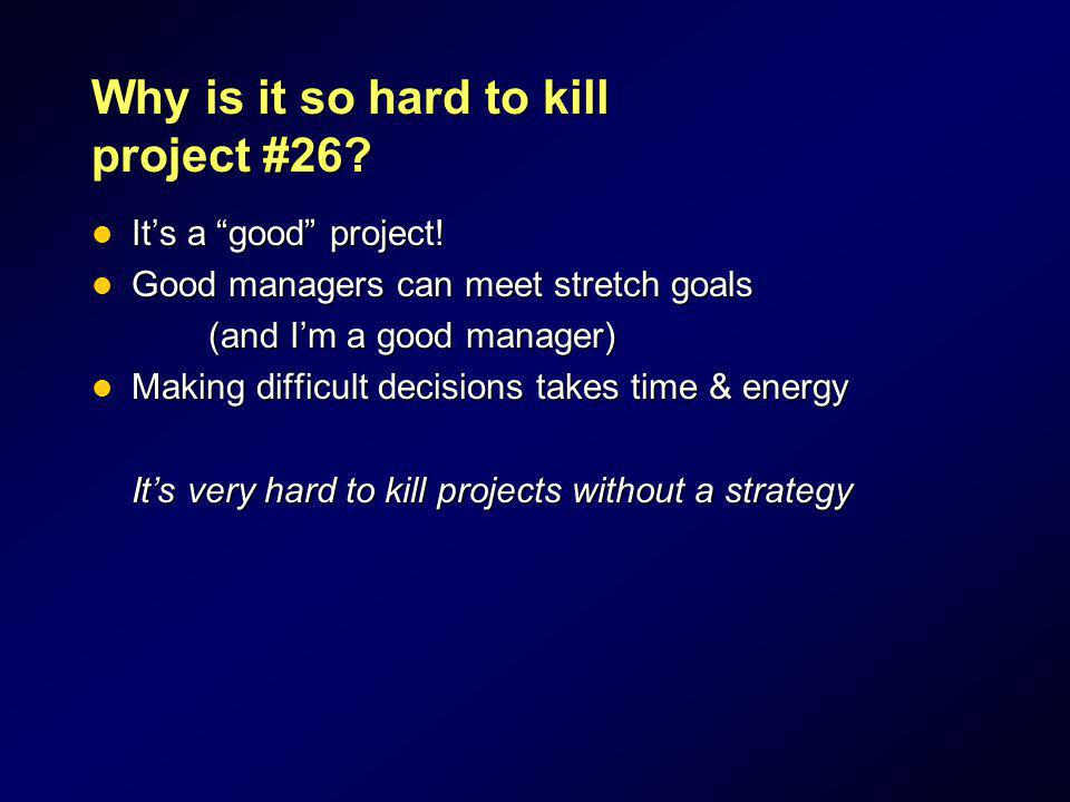 Why is it so hard to kill project #26