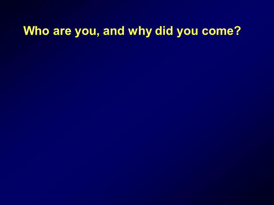 Who are you, and why did you come