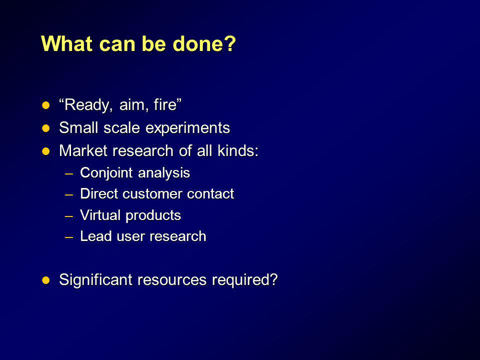 What can be done Ready, aim, fire Small scale experiments