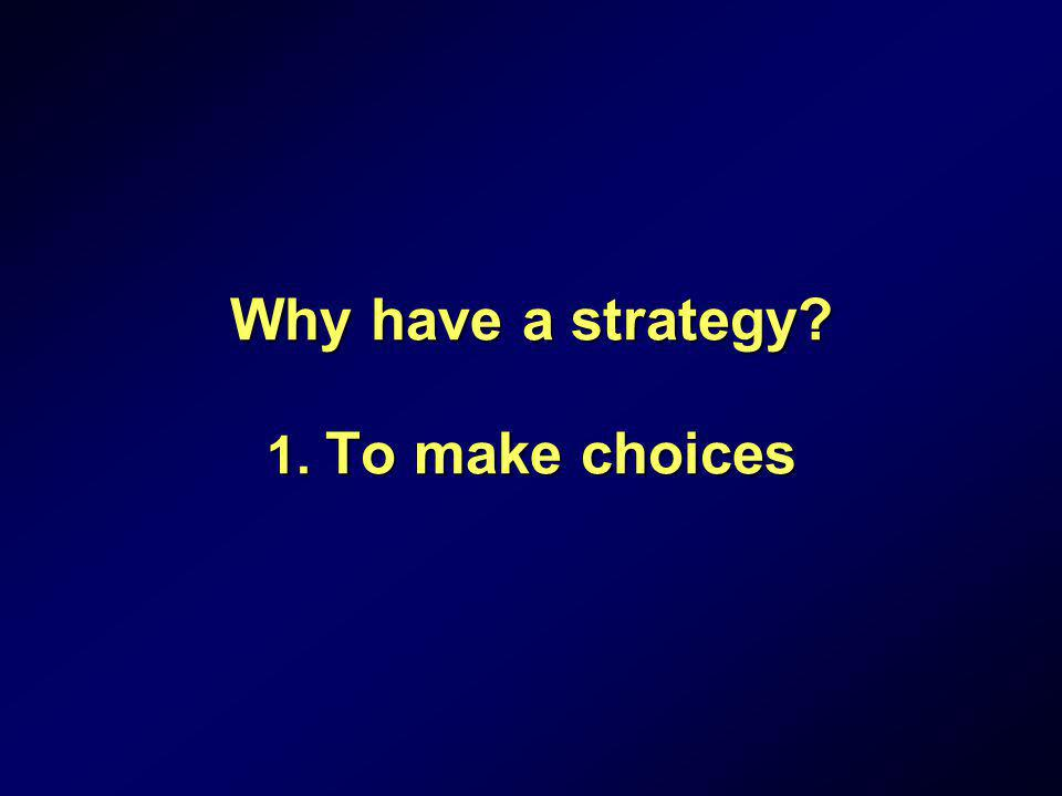 Why have a strategy 1. To make choices