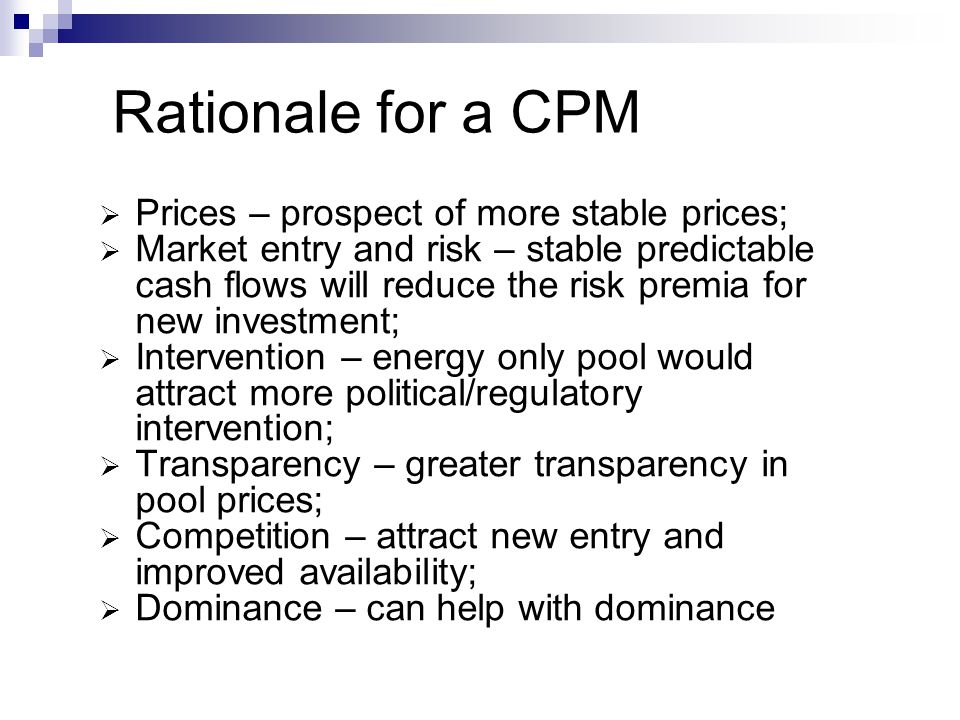 Rationale for a CPM Prices – prospect of more stable prices;