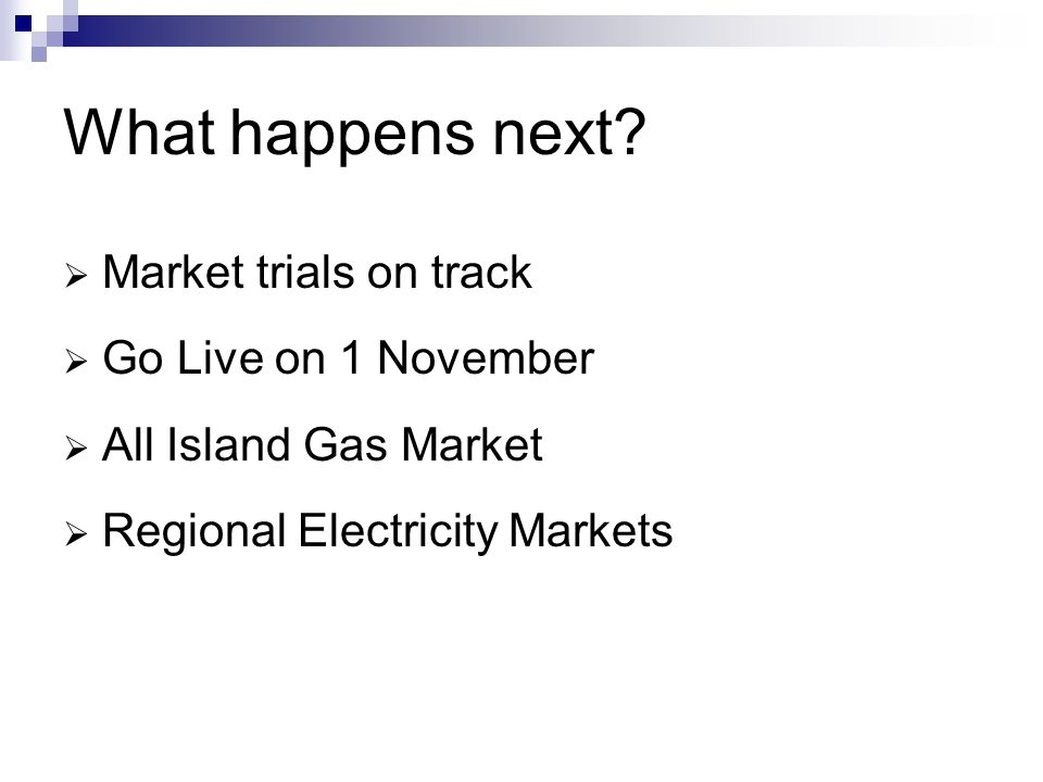 What happens next Market trials on track Go Live on 1 November