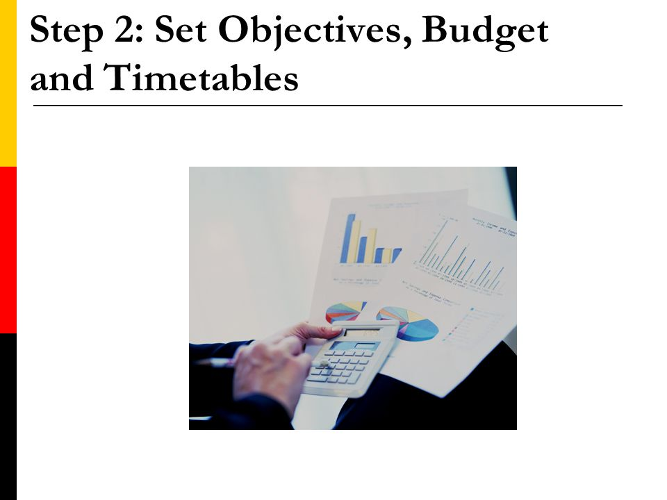 Step 2: Set Objectives, Budget and Timetables