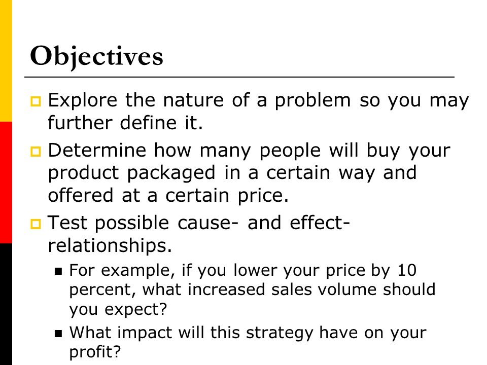 Objectives Explore the nature of a problem so you may further define it.