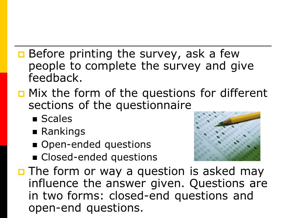 Before printing the survey, ask a few people to complete the survey and give feedback.