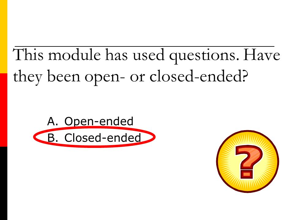 This module has used questions. Have they been open- or closed-ended