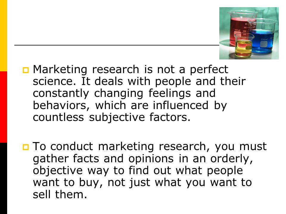 Marketing research is not a perfect science