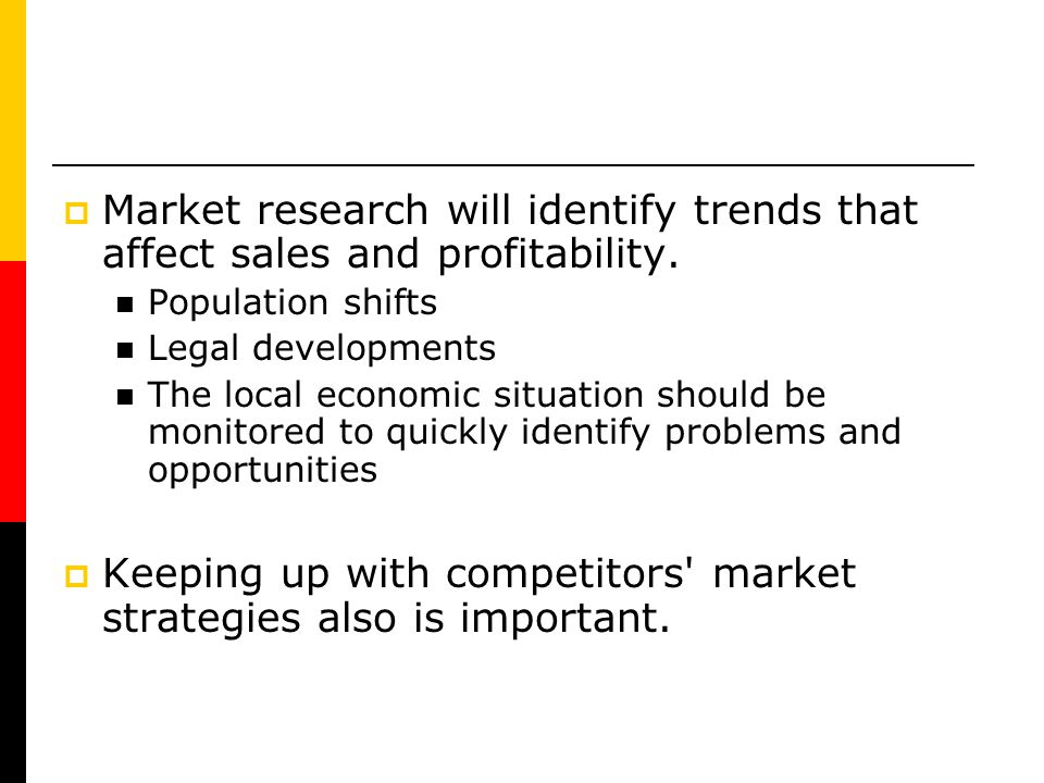 Keeping up with competitors market strategies also is important.