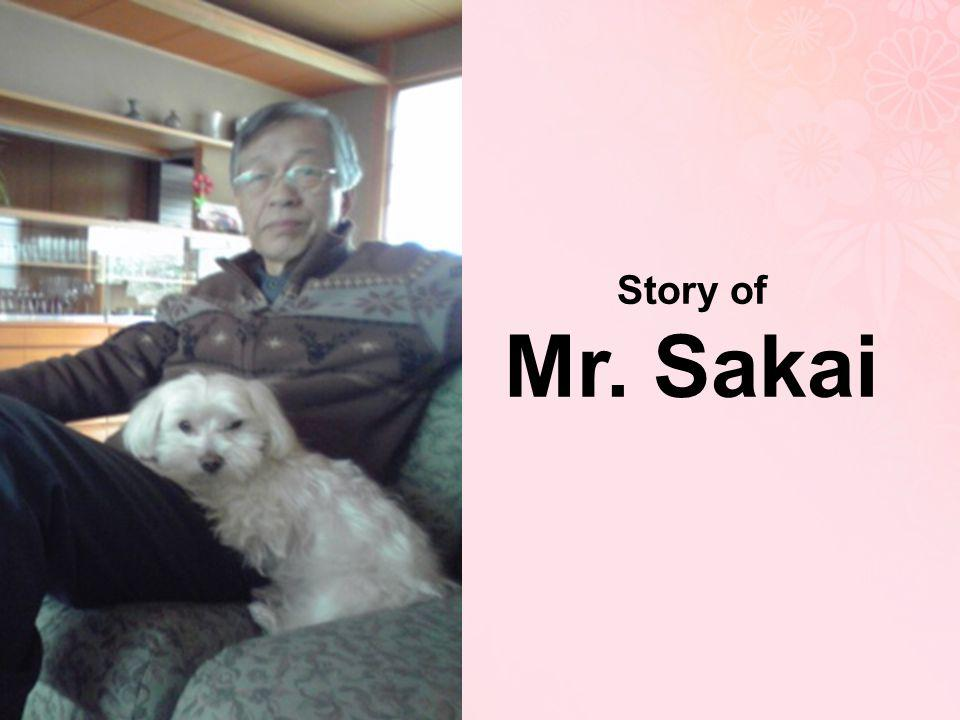 Story of Mr. Sakai. Here is the final section of my presentation, A story of Mr.Sakai, a members of Alzheimer's association Japan.