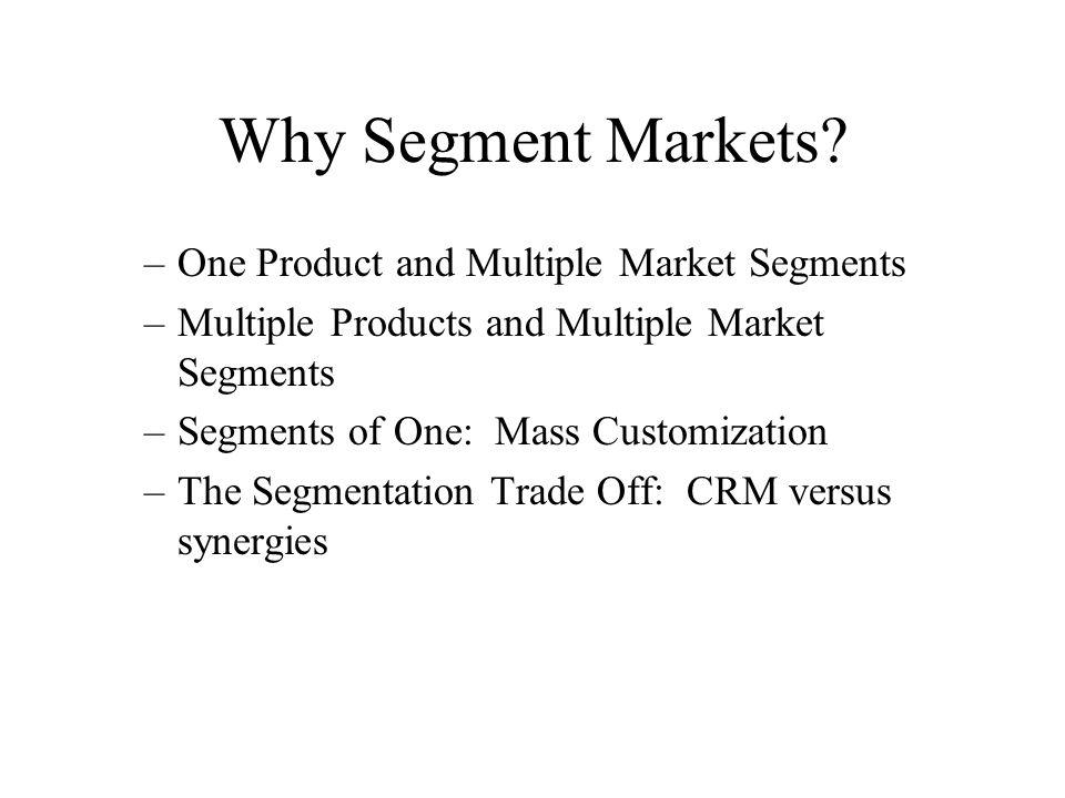 Why Segment Markets One Product and Multiple Market Segments