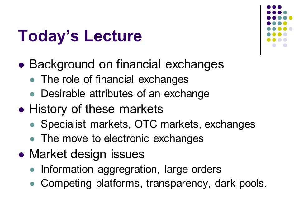 Today's Lecture Background on financial exchanges