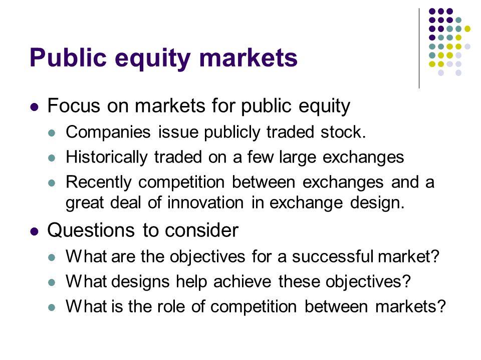 Public equity markets Focus on markets for public equity