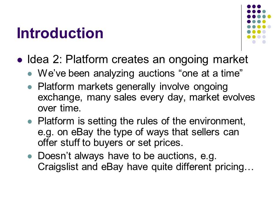 Introduction Idea 2: Platform creates an ongoing market