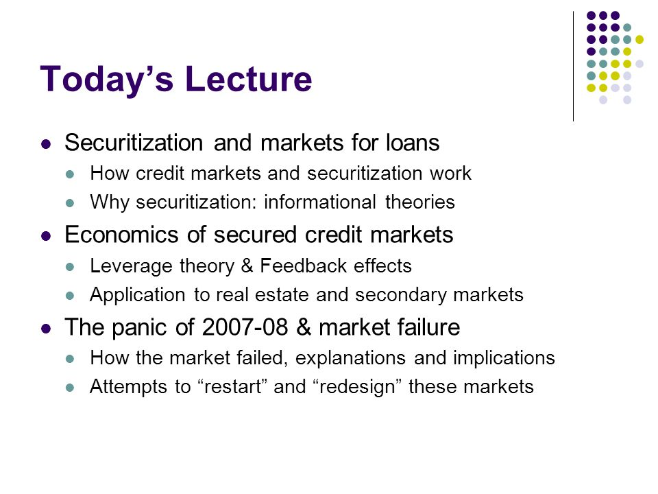 Today's Lecture Securitization and markets for loans