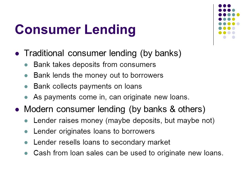 Consumer Lending Traditional consumer lending (by banks)